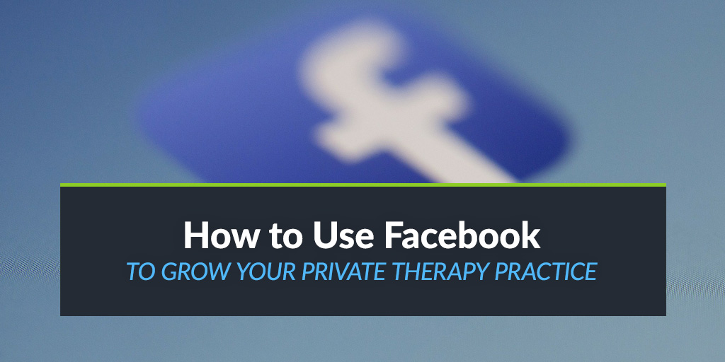 How to Use Facebook to Market Your Private Practice