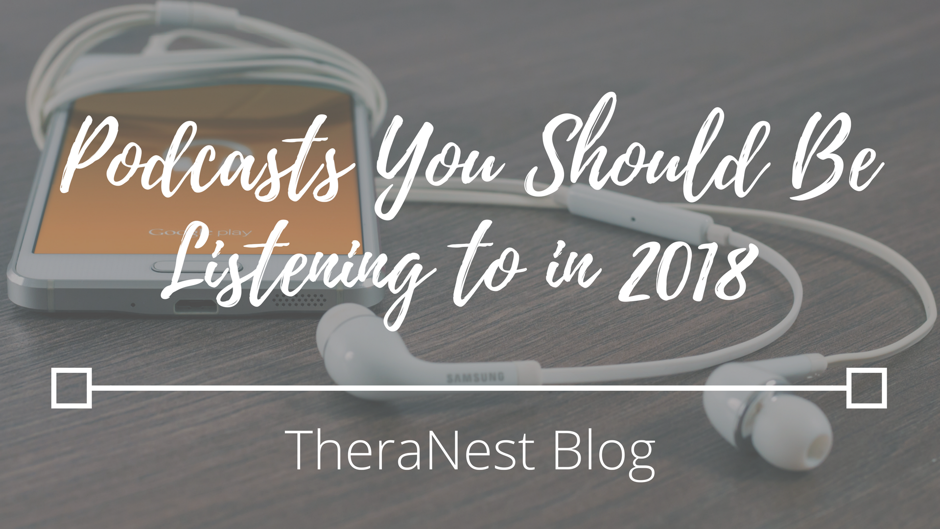 Podcasts You Should Be Listening to in 2018 - TheraNest Blog