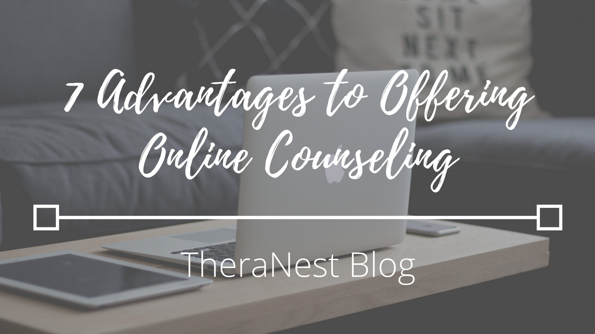 7 Advantages to Offering Online Counseling - TheraNest Blog