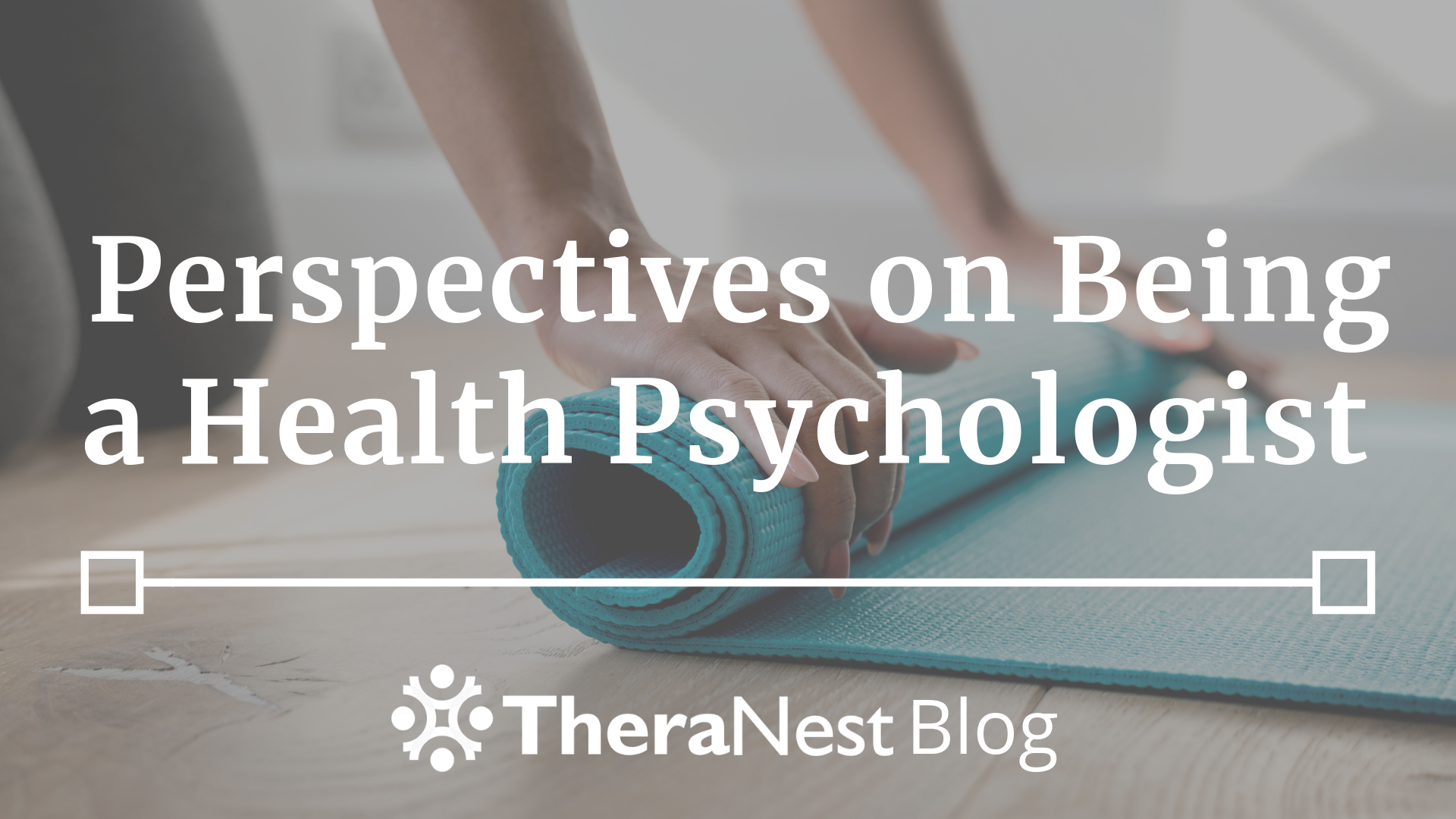 Perspectives on Being a Health Psychologist - Title Image - TheraNest Blog