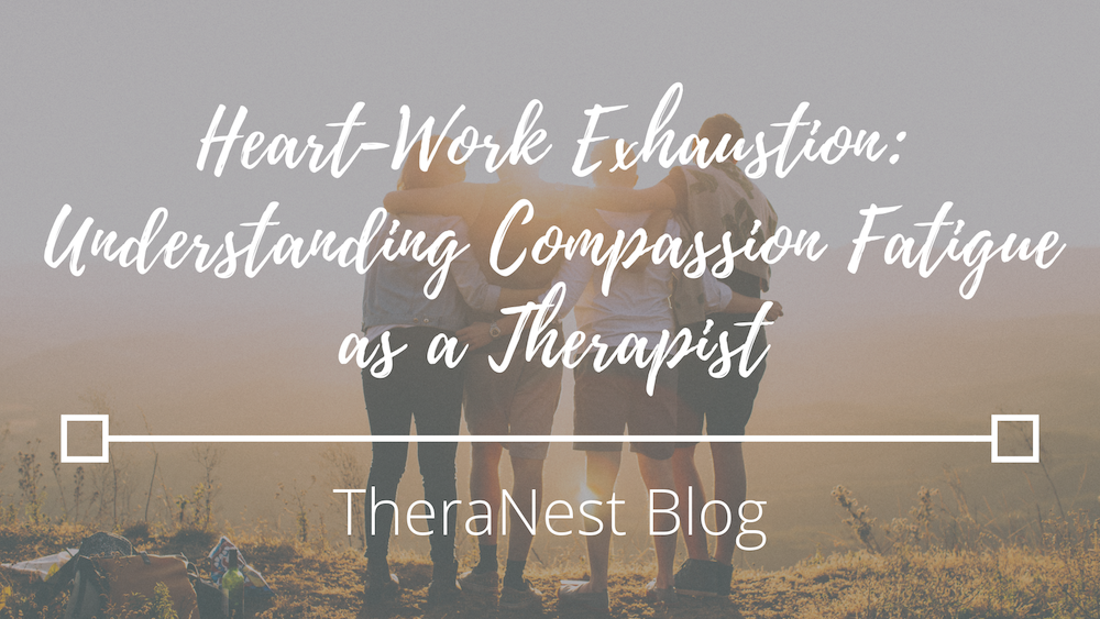 Heart-Work Exhaustion - TheraNest Blog