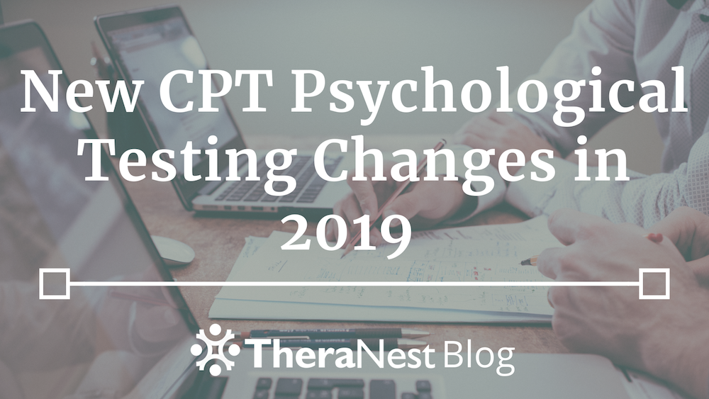 New CPT Codes for Psychological Testing in 2019 - TheraNest Blog