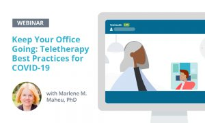 "(A graphic that shows a headshot of Dr. Maheu along with the webinar title: ""Keep Your Office Going: Teletherapy Best Practices for COVID-19"")"